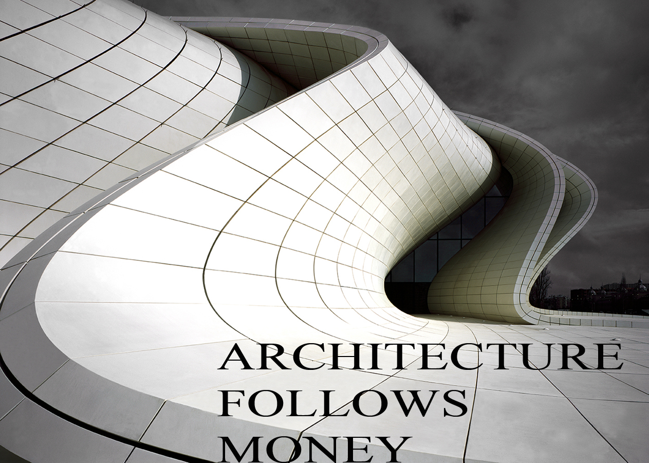 GREEN-ARCHITECTURE/ARCHITECTURE-FOLLOWS-MONEY.jpg